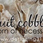 {born of necessity} fruit cobbler