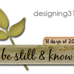 {31 days} be still and know