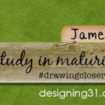 [James] a study in maturing