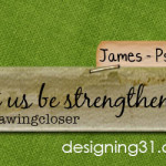 [James] let us be strengthened {Ps 15}